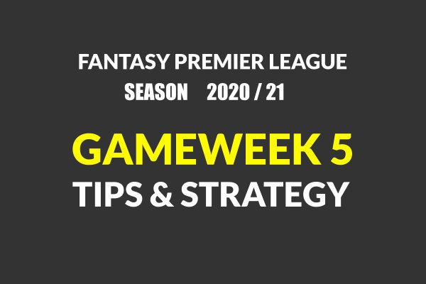 Gamweek 5 strategy and tips